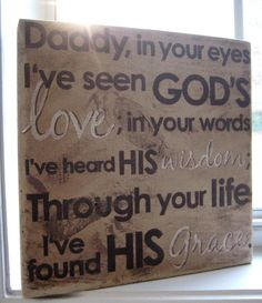 Daddy, in your eyes I've seen God's love, in your words I've heard His wisdom. Through your life I've found His grace