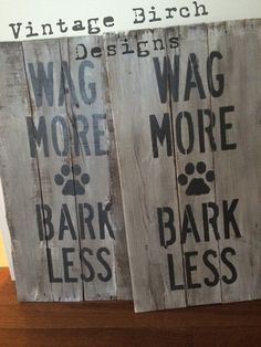 Reclaimed wood pallet sign for dog lovers! Wag More, Bark Less. CeCe Caldwell's Paints. www.vintagebirchdesigns.com