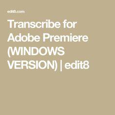 Transcribe for Adobe Premiere (WINDOWS VERSION)   edit8