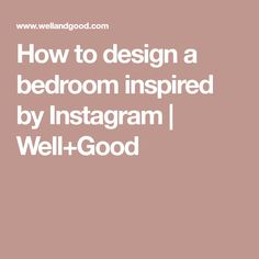How to design a bedroom inspired by Instagram | Well+Good