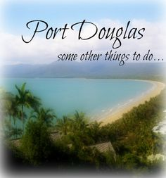 Things To Do Around Port Douglas. Not The Usual Things.