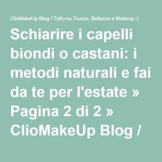 Schiarire i capelli biondi o castani: i metodi naturali e fai da te per l'estate » Pagina 2 di 2 » ClioMakeUp Blog / Tutto su Trucco, Bellezza e Makeup ;)
