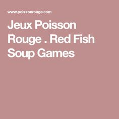 Jeux Poisson Rouge . Red Fish Soup Games