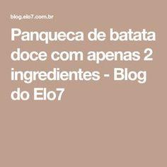 Panqueca de batata doce com apenas 2 ingredientes - Blog do Elo7