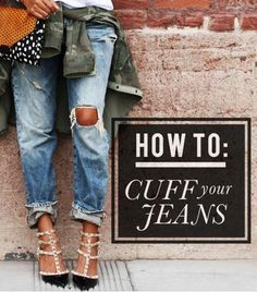 How To Cuff Your Boyfriend Jeans Like A Pro via WhoWhatWear