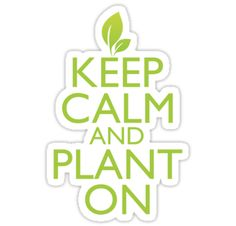 Keep Calm and Plant On by pinballmap13
