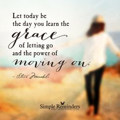Let today be the day you learn the grace of letting go and the power of moving on. — Steve Maraboli