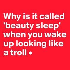 Beauty sleep only exists in fair tale.