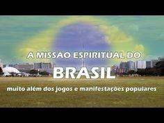 A MISSÃO ESPIRITUAL DO BRASIL (muito além dos jogos e das manifestações populares) - YouTube