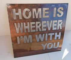 Custom Wall Sign, Home is Wherever I'm With You Sign, Metal Wall Sign, Metal Sign. $75.00, via Etsy.