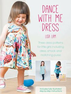 Dance With Me Dress: Three dress patterns for little girls including dress, smock and matching purse: Amazon.co.uk: Lisa Lam: Books