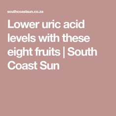 Lower uric acid levels with these eight fruits | South Coast Sun