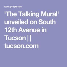 'The Talking Mural' unveiled on South 12th Avenue in Tucson | | tucson.com