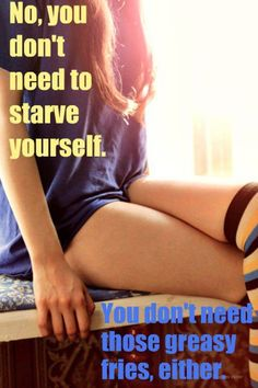 No, you don't need to starve yourself. You don't need those greasy fries, either.