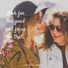 Look for the good, focus on that, laughing friends, happy mom, Do You Feel, Like You, That Look, How Are You Feeling, Bad Friends, Happy Mom, Having A Bad Day, Parenting Quotes, Laughing