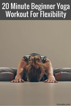 Get flexible fast with this yoga workout for beginners! http://avocadu.com/20-minute-beginner-yoga-workout-for-flexibility/