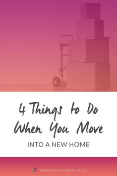 4 Things to Do When You Move Into A New Home