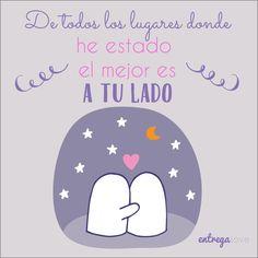 De todos los lugares donde he estado el mejor es a tu lado #entregalove www.entregalove.com