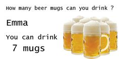 How many beer mugs can you drink ?