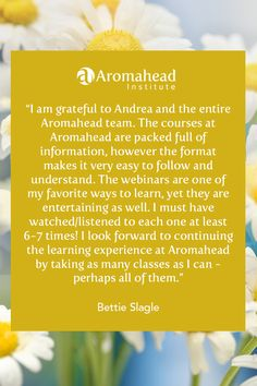 What I loved about Aromahead:  I am grateful to Andrea and the entire Aromahead team. The courses at Aromahead are packed full of information, however the format makes it very easy to follow and understand.  The webinars are one of my favorite ways to learn, yet they are entertaining as well. I must have watched/listened to each one at least 6-7 times!  I look forward to continuing the learning experience at Aromahead by taking as many classes as I can - perhaps all of them.