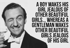 "| Quote: ""A BOY makes his girl jealous of other beautiful women... Whereas a GENTLEMAN makes other beautiful girls jealous of his girl."" 