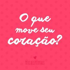 O que move seu coração? #MeusDesencontros #coração #blog