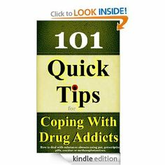 ONLY .99 Cents! Amazon.com: 101 Quick Tips for Coping With Drug Addicts: How to deal with substance abusers using pot, prescription pills, cocaine or methamphetamines.