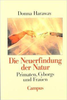 Donna Haraway – Die Neuerfindung der Natur: Primaten, Cyborgs und Frauen. http://www.amazon.de/Die-Neuerfindung-Natur-Primaten-Cyborgs/dp/3593352419