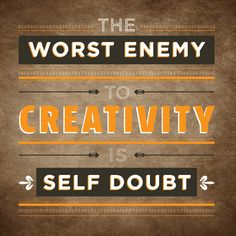 """""""The worst enemy to creativity is self doubt."""" ~ 'quoster' (quote + poster) by Svetlana Bilenkina, graphic designer, USA:  http://www.behance.net/gallery/52-Week-Typography-Quotes-Project/6927313 // More on her blog: http://chic-type.com/blog/"""