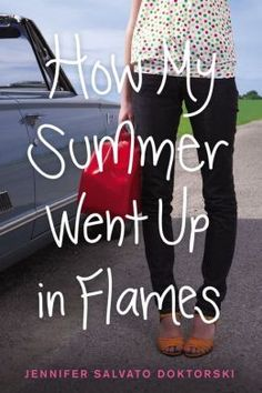 How My Summer Went Up in Flames by Jennifer Salvato Doktorski. Click on the cover to see if the book's available at Otis Library.
