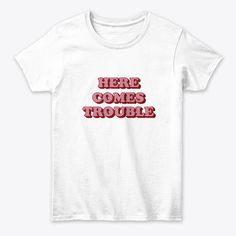 Here Comes Trouble Products from fictiophilia Here Comes, Quotes, Mens Tops, T Shirt, Products, Women, Fashion, Quotations, Supreme T Shirt
