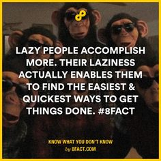 And then there are the lazy people who simply don't do anything.
