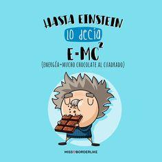 Hasta Einstein lo decía: E=MC2 (Energía = mucho chocolate al cuadrado) #humor #frases #missborderlike #divertidas #graciosas #einstein #chocolate