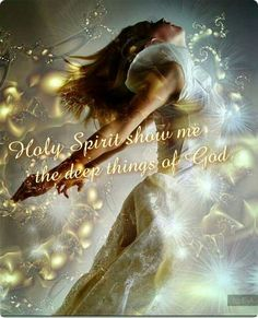 Holy Spirit show me the deep things of God.