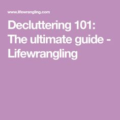 Decluttering 101: The ultimate guide - Lifewrangling