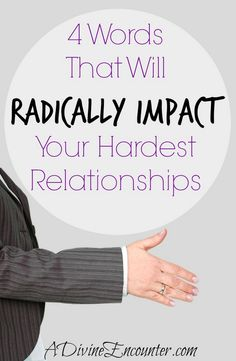 4 Words That Will Radically Impact Your Hardest Relationships (A Divine Encounter)