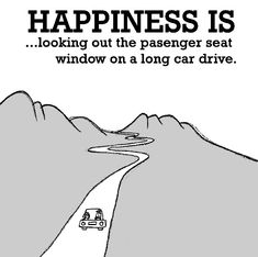 Happiness is, looking out the passenger seat window on a long car drive. - Cute Happy Quotes