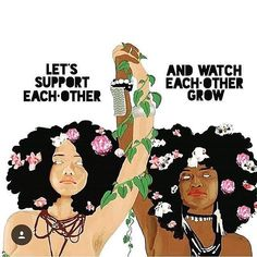 NOW IS THE TIME to support your sisters. Not only do we all want to grow, we all NEED to grow, in order to be unified in our goal of equality and opportunity for everyone. And together, we'll RISE faster. Support also means giving others credit - can someone tag the original artist of this gorgeous image, we cannot find it anywhere? #selfloveandsisterhood