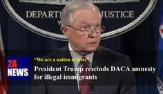 President Trump rescinds DACA amnesty for illegal immigrants.  The Trump administration announced on Tuesday it was rescinding former president Obama's DACA amnesty program for illegal immigrants.  https://2anews.us/?p=6706  #DACA, #Illegal_Immigrants, #Immigration_Laws, #Jeff_Sessions, #President_Obama, #Presidential_Authority, #Illegal_Immigration, #Laws_Legal_Challenges