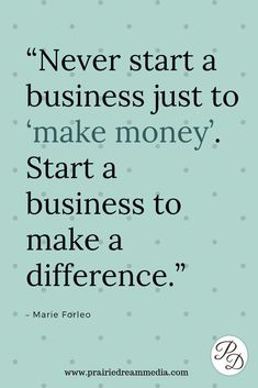 """Never start a business just to 'make money'. Start a business to make a difference."" Marie Forleo inspiring words, Inspirational Quotes, Quotes to live by, encouraging quotes, girl boss quotes. Citations Marketing, Citations Business, Marketing Quotes, Frases Girl Boss, Girl Boss Quotes, Woman Quotes, Funny Boss Quotes, Quotes Women, Amazing Women Quotes"