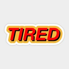 Shop Tired Shirt aesthetic stickers designed by hoybts as well as other aesthetic merchandise at TeePublic.
