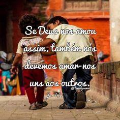 """""""Se Deus nos amou assim, também nós devemos amar-nos uns aos outros. Jo 4,11"""" Instagram @temalguemai"""