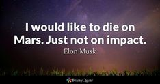 """""""I would like to die on Mars. Just not on impact."""" - Elon Musk [1200 x 600] via QuotesPorn on March 06 2018 at 03:44AM"""