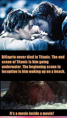 or.....  if dying in a dream makes you wake up in reality and he died in titanic and woke up on a beach... was titanic merely a dream?