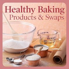 HEALTHY BAKING PRODUCTS & SWAPS