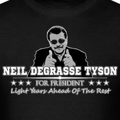 Shirts start at $16.99! http://wflatheism.spreadshirt.com/ndt-president-A102050046/customize/color/2