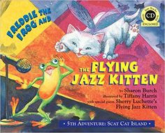 Freddie the Frog and the Flying Jazz Kitten - 5th Adventure: Scat Cat Island: Sharon Burch