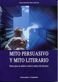 Mito persuasivo y mito literario : bases para una análisis retórico-místico del discurso / Sara Molpeceres Arnìz. -- Valladolid : Ediciones Universidad de Valladolid, D. L. 2014 en http://absysnet.bbtk.ull.es/cgi-bin/abnetopac?TITN=537512