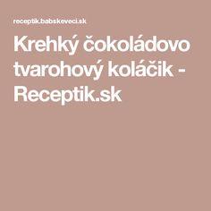 Krehký čokoládovo tvarohový koláčik - Receptik.sk