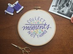 ※ EMBROIDERY ※ Collect Moments Not Things Hoop by Kassie Scribner